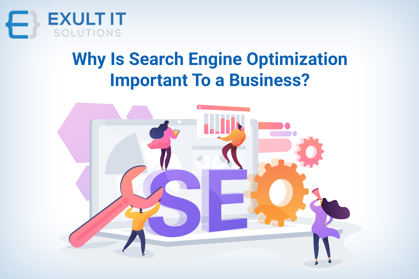 Why Is Search Engine Optimization Important To a Business-Exult IT Solutions
